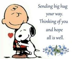Sending BIG HUGS your way! Thinking of YOU and praying all is well. Lots of love and blessings for you. Hugs And Kisses Quotes, Hug Quotes, Snoopy Quotes, Peanuts Quotes, Snoopy Hug, Peanuts Snoopy, Happy Snoopy, Charlie Brown Quotes, Charlie Brown And Snoopy