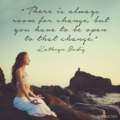 There is always room for change, but you have to be open to that change. — Kathryn Budig❤️☀️