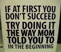 Funny Quotes : If at first.I think I'll make a few of these signs and put them in each o. - The Love Quotes Life Quotes Love, Mom Quotes, Great Quotes, Quotes To Live By, Funny Quotes, Mom Sayings, Quotes Pics, True Sayings, Inspire Quotes