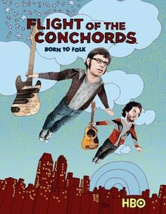 Flight of the Conchords love this show thanks@Kristen O'Connor for opening my eyes lol