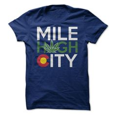 Mile High City shirt. For those that smoke marijuana in Colorado