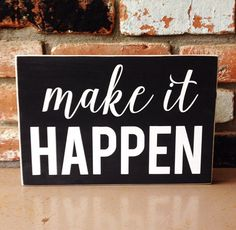 Make it happen! Time to get motivated! You can do it!! Perfect sign for a desk top, craft room or sewing room. Approximately 7x11 inches.