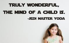 If I were a teacher, I would put this on my classroom wall...  Truly Wonderful The Mind Of A Child Is Star Wars by decalhappy, $49.00