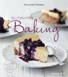 Buy Williams-Sonoma Gluten-Free Baking: Indulgent Baked Treats, Naturally Gluten-Free Goodness by Kristine Kidd and Read this Book on Kobo's Free Apps. Discover Kobo's Vast Collection of Ebooks and Audiobooks Today - Over 4 Million Titles! Gluten Free Crust, Gluten Free Baking, Gluten Free Recipes, Baking Cookbooks, Blueberry Sauce, Flourless Chocolate Cakes, Coconut Macaroons, Macarons, No Bake Treats