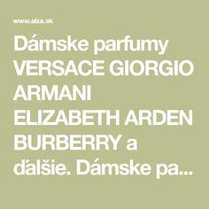 ce440312900a Dámske parfumy VERSACE GIORGIO ARMANI ELIZABETH ARDEN BURBERRY a ďalšie.  Dámske parfumy.