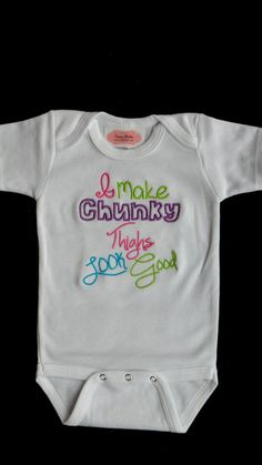Too stinkin' cute!!! Baby Girl Clothes One-Piece Embroidered with I Make Chunky Thighs Look Good on Etsy, $16.00