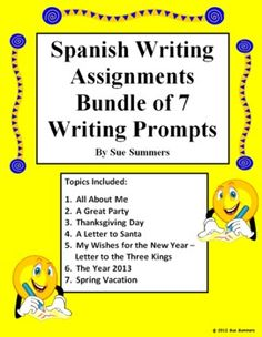 Spanish Writing Assignments - Bundle of 7 Spanish Writing Prompts by Sue Summers. Topics are All About Me, A Great Party, My Wishes for the New Year Letter to the Three Kings, The Year 2014 (updated), Spring Break, A Letter to Santa and Thanksgiving. Grammar and vocabulary featured include likes with gustar and encantar, food, months and seasons, clothing, hobbies, preterit, irregular yo and more!