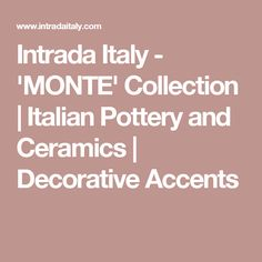 Intrada Italy - 'MONTE' Collection   Italian Pottery and Ceramics   Decorative Accents