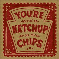 betype: You're the Ketchup on my Chips (by Alexandra Snowdon) I love ketchup chips, but only from Old Dutch