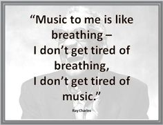 """""""Music to me is like breathing - I don't get tired of breathing, I don't get tired of music."""" Ray Charles #music #quote"""