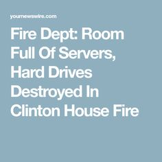 Fire Dept: Room Full Of Servers, Hard Drives Destroyed In Clinton House Fire