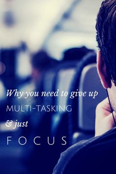 Why you need to give up multi-tasking and just focus