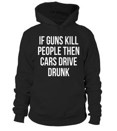 """# If Guns Kill People Then Cars Drive Drunk Political T-Shirt . Special Offer, not available in shops Comes in a variety of styles and colours Buy yours now before it is too late! Secured payment via Visa / Mastercard / Amex / PayPal How to place an order Choose the model from the drop-down menu Click on """"Buy it now"""" Choose the size and the quantity Add your delivery address and bank details And that's it! Tags: If Guns Kill People Then Ca"""