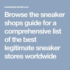 Browse the sneaker shops guide for a comprehensive list of the best legitimate sneaker stores worldwide