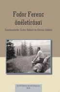 Fodor Ferenc Önéletírásai [The Autobiographical Works of Ferenc Fodor] edited by Róbert Győri and Dr. Steven Jobbitt