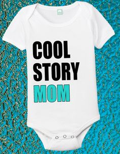Cool Story Mom funny onesie or toddler shirt by FunhouseTshirts, $13.99...For the future niecey or nephy?
