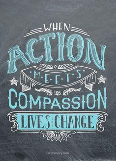 """When action meets compassion lives change."""
