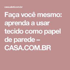 Faça você mesmo: aprenda a usar tecido como papel de parede – CASA.COM.BR