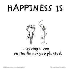 Happiness is seeing a bee in the flowerbed you planted Bee Happy, Make Me Happy, Happy Life, Bee Quotes, Happy Quotes, Nature Quotes, Last Lemon, Garden Quotes, Save The Bees
