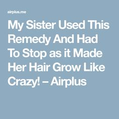 My Sister Used This Remedy And Had To Stop as it Made Her Hair Grow Like Crazy! – Airplus fat loss diet like crazy Hair Remedies For Growth, Hair Loss Remedies, Hair Growth, Fat Loss Diet, Like Crazy, Hair Loss Treatment, Hair Treatments, Grow Hair, My Sister