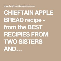 CHIEFTAIN APPLE BREADrecipe - from the BEST RECIPIES FROM TWO SISTERS AND…