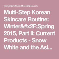 Multi-Step Korean Skincare Routine: Winter/Spring 2015, Part II: Current Products - Snow White and the Asian Pear