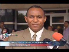 Someten a la justicia al ministro de medio ambiente #Video - Cachicha.com