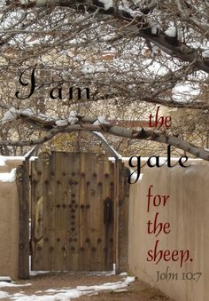 John 10:7 I Am The Gate  (if you're not 'born again IN CHRIST' you will never enter the Kingdom of God)