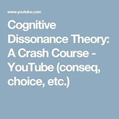 Cognitive Dissonance Theory: A Crash Course - YouTube (conseq, choice, etc.)