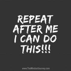 Repeat after me: I CAN DO THIS!!! The Mindset Journey