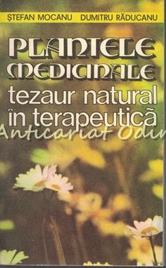 Plantele Medicinale. Tezaur Natural In Terapeutica - Stefan Moca Moca, Medicine