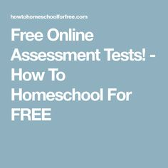 Free Online Assessment Tests! - How To Homeschool For FREE
