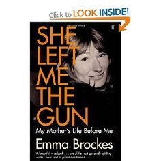 She Left Me the Gun: My Mothers Life Before Me: Amazon.co.uk: Emma Brockes: Books