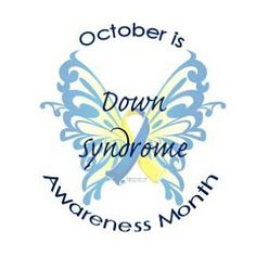 October - Down Syndrome Awareness Month