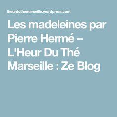 Les madeleines par Pierre Hermé – L'Heur Du Thé Marseille : Ze Blog