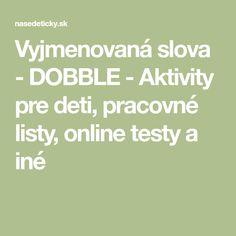 Vyjmenovaná slova - DOBBLE - Aktivity pre deti, pracovné listy, online testy a iné Math Equations, Education, School, Onderwijs, Learning