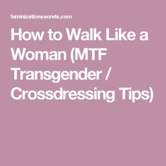 For crossdressers and transgender women: Your walk is a critical aspect of your feminine image. Here are 3 strategies for learning how to walk like a woman.