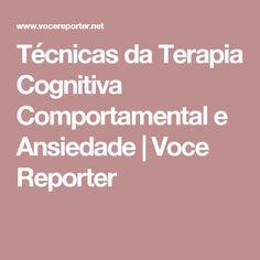 Técnicas da Terapia Cognitiva Comportamental e Ansiedade | Voce Reporter