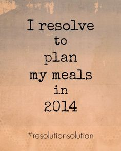 #resolutionsolution ~ I Resolve to Plan My Meals in 2014 | Favado.com