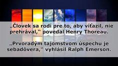 Človek sa rodí pre to, aby víťazil, nie prehrával -- H. Thoreau; Prvoradým tajomstvom úspechu je sebadôvera -- Ralph Emerson