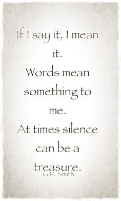 Silence can be a treasure....