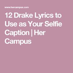 12 Drake Lyrics to Use as Your Selfie Caption | Her Campus