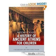 Amazon.com: History for Kids: A History of Ancient Athens for Children eBook: Charles River Editors: Kindle Store