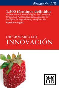 Diccionario LID innovación : creatividad, metodologías, I + D ... :