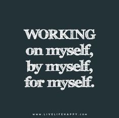Working-on-myself,-by-myself,-for-myself