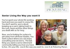 http://pickeringmanor.org/senior-living-the-way-you-want-it - Now, you're looking for a place to get away from all those hassles. You want a place where you can enjoy everything and not worry. The last thing you want is some retirement community telling you how you have to live. It's your life. Live it the way you want to. Live it at Pickering Manor.