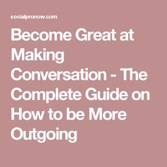 Become Great at Making Conversation - The Complete Guide on How to be More Outgoing