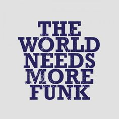 We need the funk