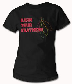 Earn Your Feathers -- Chicago Blackhawks Hockey T Shirt