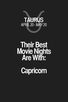 Their Best Movie Nights Are With: Capricorn Taurus | Taurus Quotes | Taurus Zodiac Signs